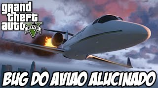 GTA V - O Bug do Avião Alucinado