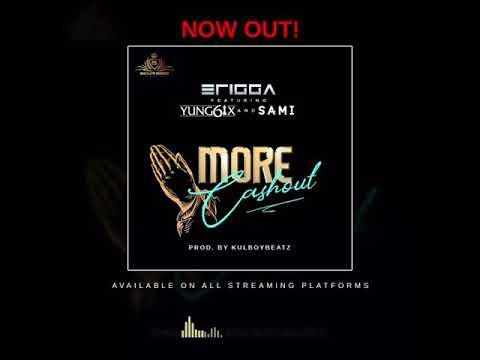 Erigga ft Yung6ix and SAMI - More cash out (Audio)