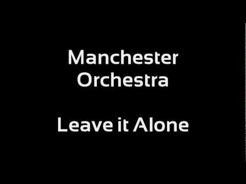 Manchester Orchestra - Leave it Alone...