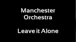 Manchester Orchestra - Leave it Alone (Lyrics)
