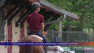 Yvelines | Le cavalier Victor Levecque déménage à Maisons-Laffitte