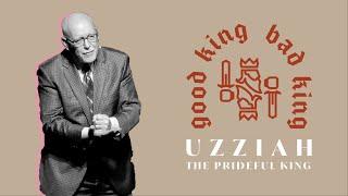 Good King, Bad King // Uzziah, The Prideful King