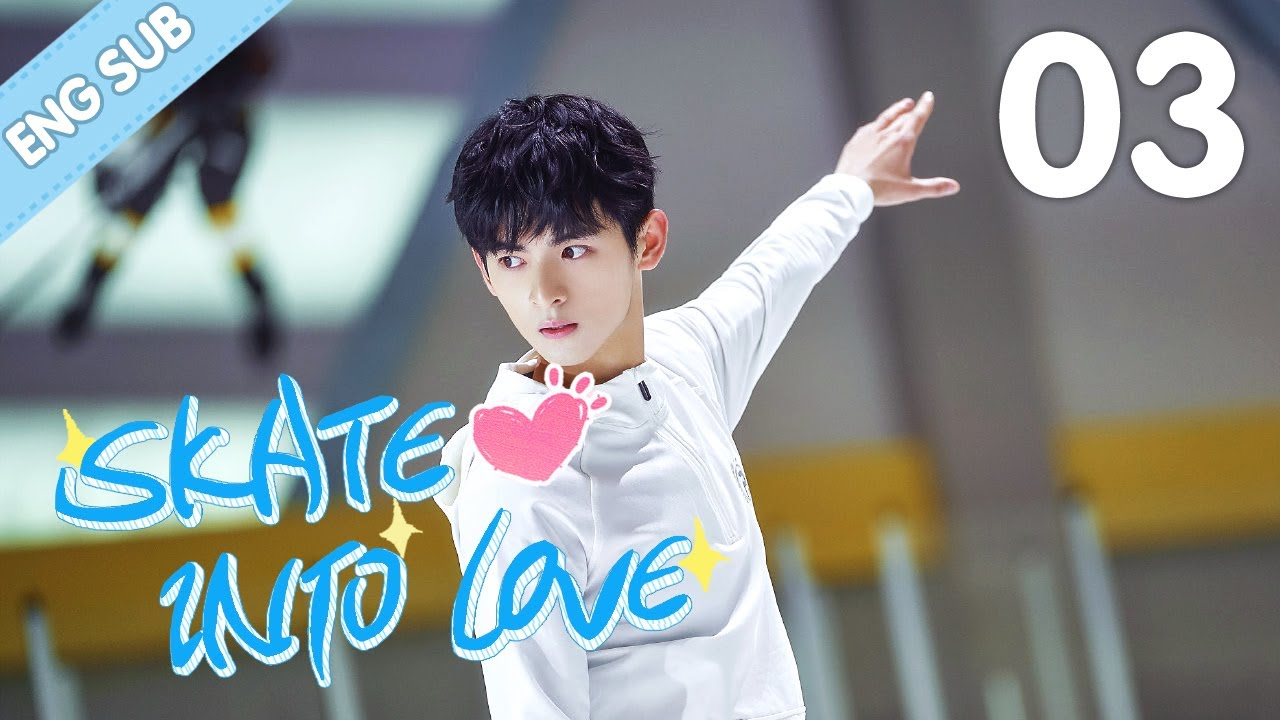 Download [Eng Sub] Skate Into Love 03 (Steven Zhang, Janice Wu) | Go Ahead With Your Love And Dreams