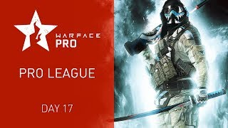Warface Open Cup Season XIV: Pro League.  Day 17
