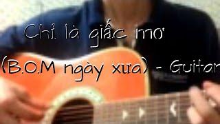 Chỉ là giấc mơ (B.O.M) - Guitar