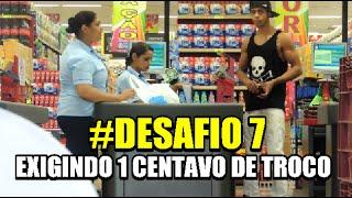 EXIGINDO 1 CENTAVO DE TROCO NO SUPERMERCADO  DESAFIO #7