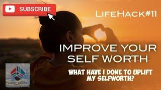LifeHack#11 - Improve Your Self Worth