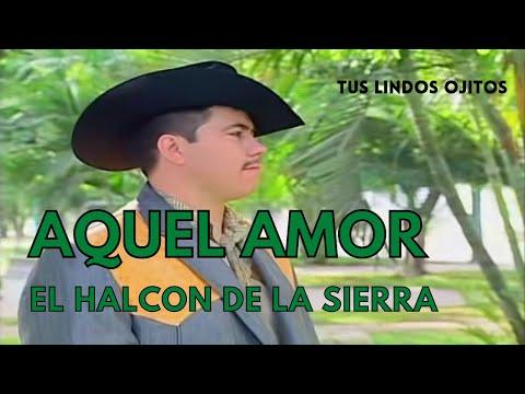 AQUEL AMOR - EL HALCON DE LA SIERRA (COMPRALO EN iTunes & Amazon)
