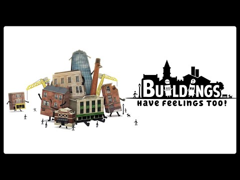 Buildings Have Feelings Too! — The First 15 Minutes |