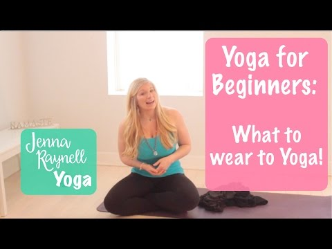 Yoga for Beginners: What to wear to Yoga || Jenna Raynell Yoga