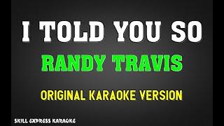 I Told You So (ORIGINAL KARAOKE) - Randy Travis