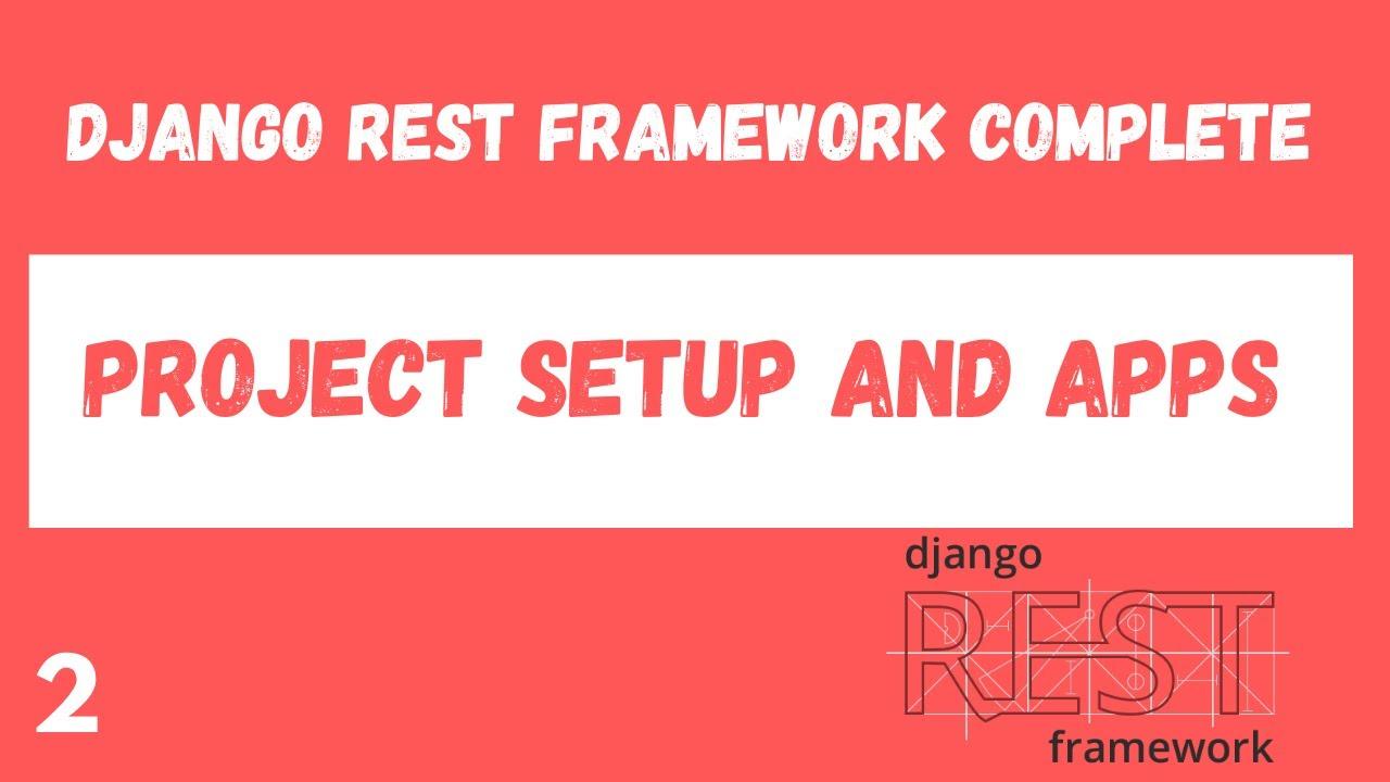 Django Rest Framework complete tutorial. Project Setup and Apps. #2