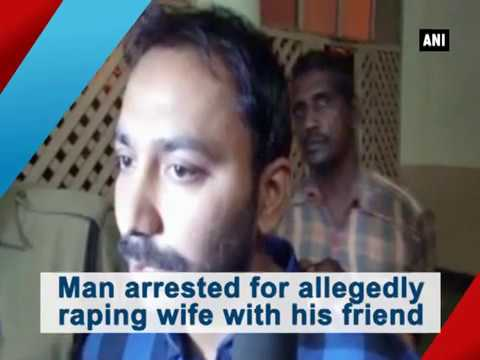 Man arrested for allegedly raping wife with his friend