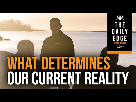 What Determines Our Current Reality (The Daily Edge for Men Entrepreneurs)