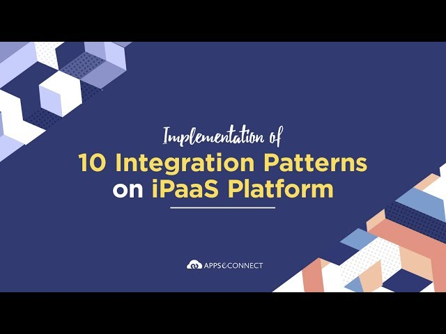 Webinar: Implementation of 10 Integration Patterns on iPaaS Platform | APPSeCONNECT