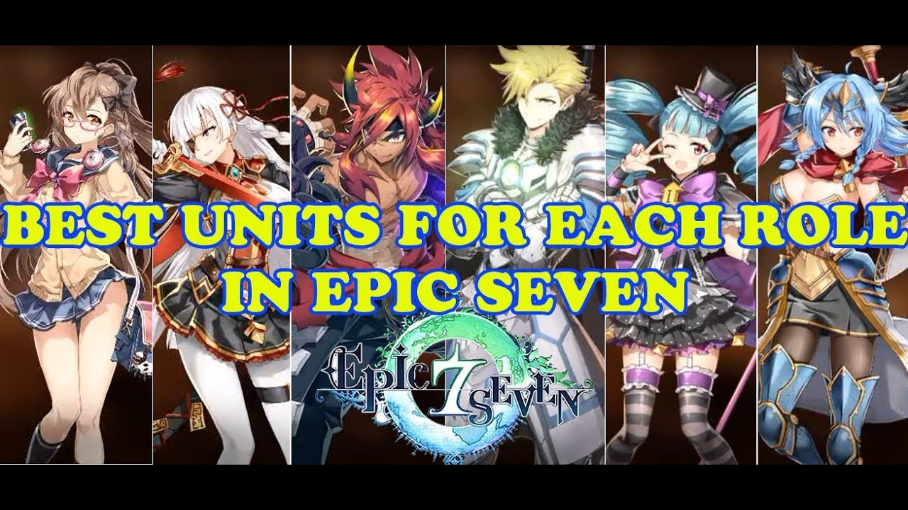 Epic Seven - BEST UNITS FOR EACH ROLE in Epic Seven!