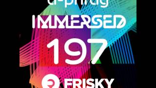 D-phrag - Immersed 197 On Friskyradio.com