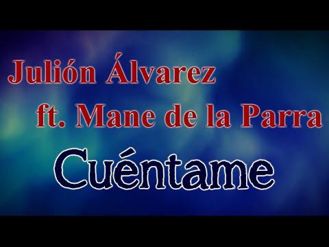 Ver Video de Mane de la parra Julión Álvarez  ft. Mané de la Parra - Cuéntame (letra)