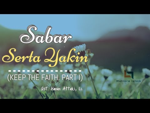 Ustadz Hanan Attaki Terbaru 2018 Sabar Serta Yakin (KEEP THE FAITH. PART I) Mp3