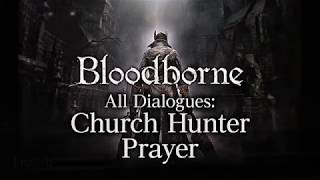Bloodborne All Dialogues: Church Hunter Prayer (Multi-language)
