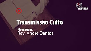 Culto da Noite | Mensagem  | Rev. André Dantas | IP Aliança