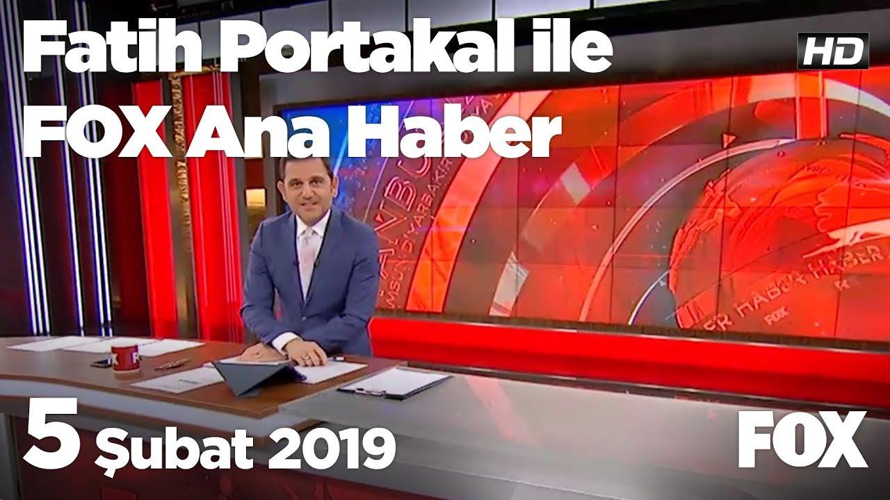 5 Şubat 2019 Fatih Portakal ile FOX Ana Haber