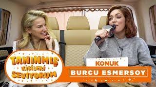 Tanınmış Kişileri Seviyorum | Burcu Esmersoy (13. Bölüm)