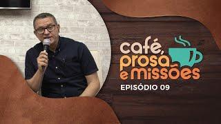 Café, Prosa e Missões | Episódio 9 | Rev. Mariano Alves | IPP TV