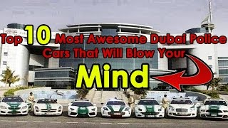 Top 10 Most Awesome Dubai Police Cars | That Will Blow Your Mind!!