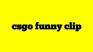 Csgo funny clip