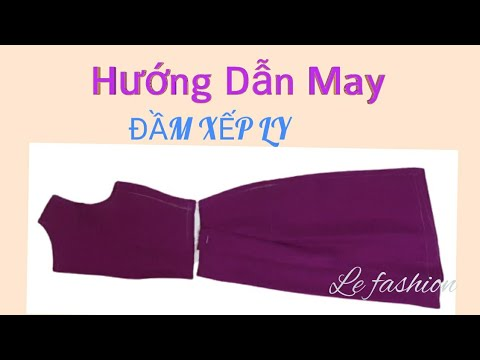 #120 – Hướng dẫn may Đầm xếp ly   Instructions for sewing Pleated dress  le fashion 