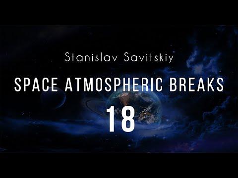 Stanislav Savitskiy   Space Atmospheric Breaks Part 18