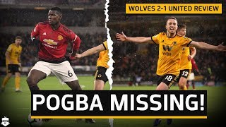 POGBA MISSING! Wolves 2-1 Manchester United | Man Utd Review