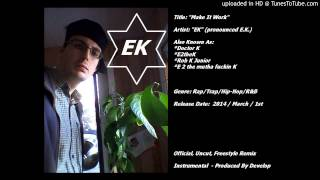 EK EtotheK - Make It Work (FREESTYLE REMIX) 2014