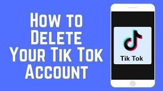 How to Delete Your Tik Tok Account (Formerly Musical.ly) 2018