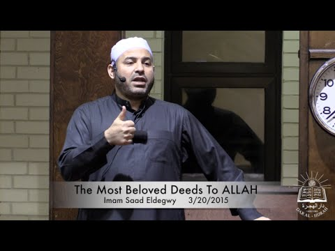 """The Most Beloved Deeds To ALLAH"" Imam Saad Eldegwy 3/20/2015"