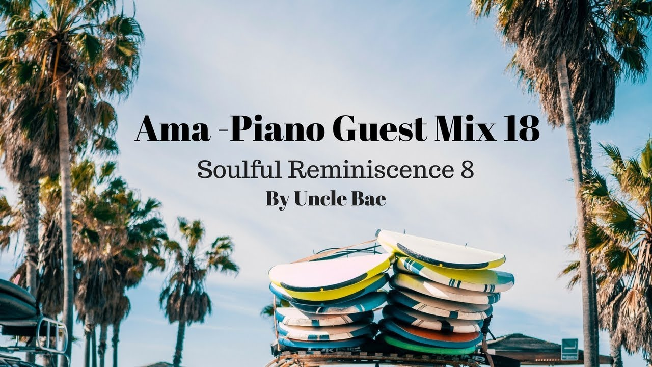 Ama piano 2017 guest mix session 18 soulful reminiscence 8 by ama piano 2017 guest mix session 18 soulful reminiscence 8 by uncle bae publicscrutiny Images