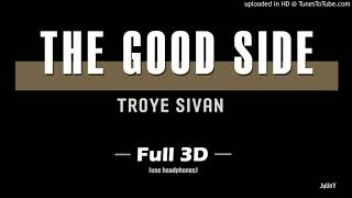 TROYE SIVAN - (Full 3D Audio) THE GOOD SIDE