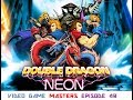Video Game Masters Episode 49 Double Dragon Neon mp3