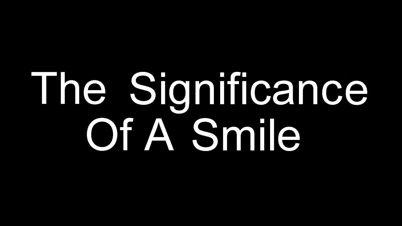 The Significance Of A Smile