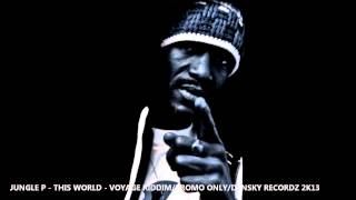 JUNGLE P - THIS WORLD - VOYAGE RIDDIM 2013 (PROMO ONLY)