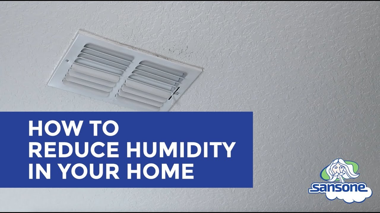 How To Reduce Humidity In Your Home Sansone
