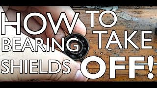 "HOW TO TAKE ""NON REMOVABLE SHIELDS"" OFF BEARINGS! 