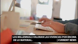 Los millennials valoran las vivencias por encima de lo material. |Current News