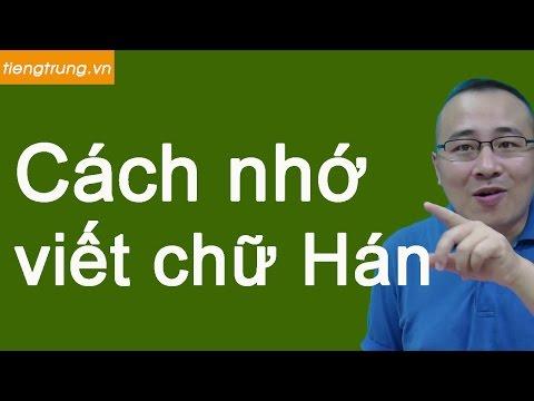 Học tiếng Trung : Cách nhớ + viết chữ Hán bá đạo