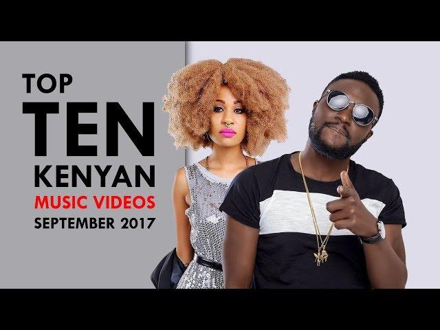 TOP 10 KENYAN MUSIC VIDEOS - SEPTEMBER 2017