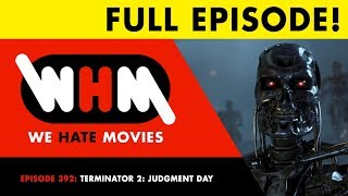 We Love Movies - Episode 392: Terminator 2: Judgment Day FULL EPISODE