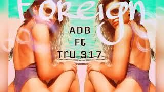 """[Foreign] """"A.D.B 'ft  Tru OneThousand"""" #Tru317"""