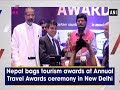 Nepal bags tourism awards at Annual Travel Awards ceremony in New Delhi      - #ANI News