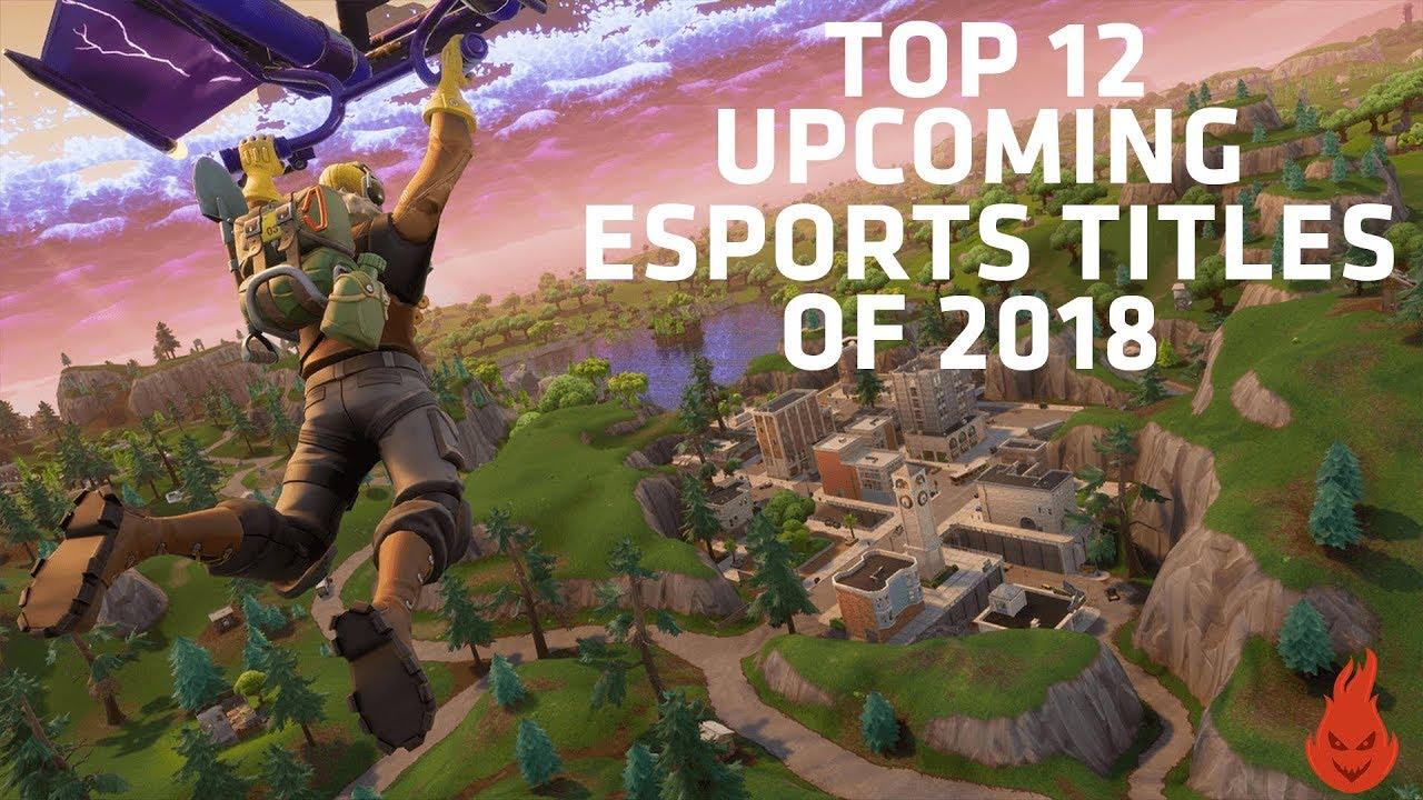 Top 12 Upcoming Esports Games of 2019!